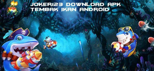 Joker123 Download Apk Tembak Ikan Android