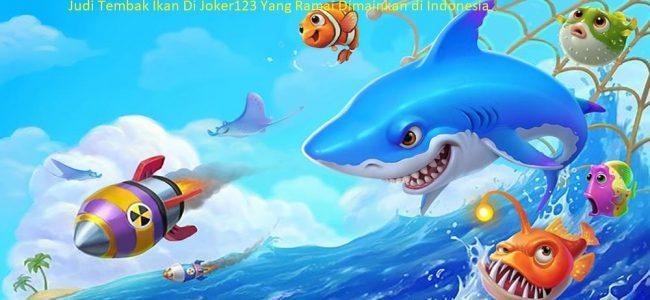 Judi Tembak Ikan Di Joker123 Yang Ramai Dimainkan di Indonesia